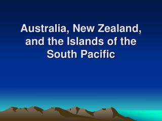 Australia, New Zealand, and the Islands of the South Pacific