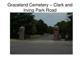 Graceland Cemetery – Clark and Irving Park Road