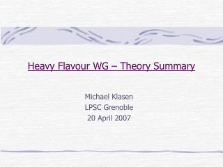 Heavy Flavour WG � Theory Summary