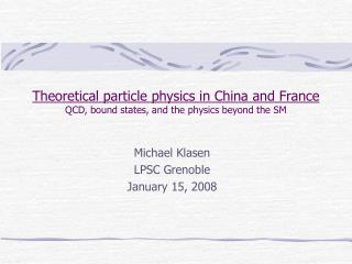 Theoretical particle physics in China and France QCD, bound states, and the physics beyond the SM