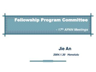 Fellowship Program Committee - 17 th  APAN Meetings