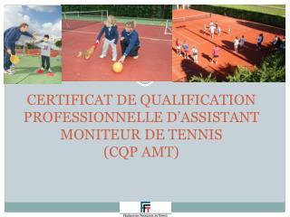 CERTIFICAT DE QUALIFICATION PROFESSIONNELLE D�ASSISTANT MONITEUR DE TENNIS  ( CQP AMT)