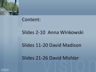 Content:   Slides 2-10  Anna Winkowski Slides 11-20 David Madison Slides 21-26 David Mishler