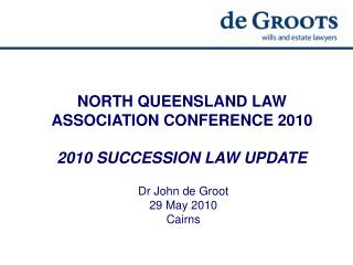 NORTH QUEENSLAND LAW ASSOCIATION CONFERENCE 2010 2010 SUCCESSION LAW UPDATE