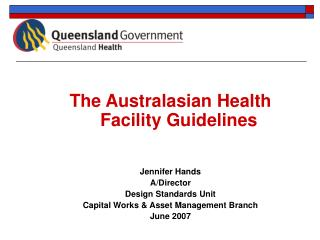 The Australasian Health Facility Guidelines Jennifer Hands A/Director Design Standards Unit