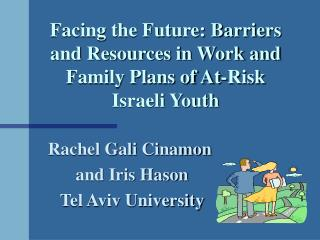 Facing the Future: Barriers and Resources in Work and Family Plans of At-Risk Israeli Youth