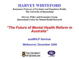 """The Future of Mental Health Reform in Australia"" ausMHLP Seminar Melbourne, December 2008"
