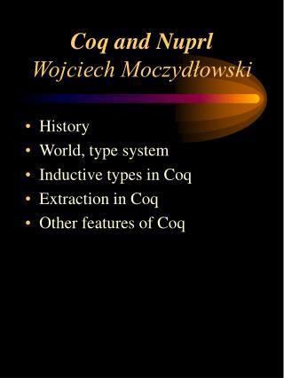 Coq and Nuprl Wojciech Moczydłowski