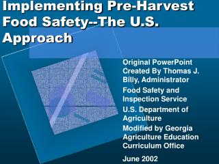 Implementing Pre-Harvest Food Safety--The U.S. Approach