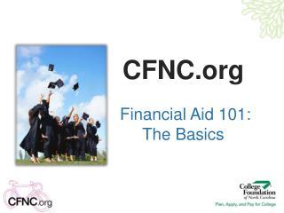 CFNC Financial Aid 101:   The Basics