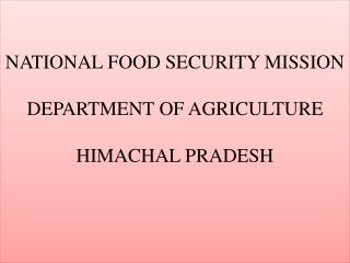 NATIONAL FOOD SECURITY MISSION DEPARTMENT OF AGRICULTURE HIMACHAL PRADESH