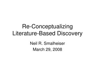 Re-Conceptualizing  Literature-Based Discovery