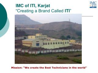 "IMC of ITI, Karjat ""Creating a Brand Called  ITI """