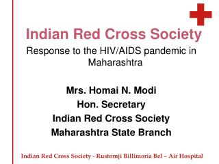 Indian Red Cross Society Response to the HIV/AIDS pandemic in Maharashtra Mrs. Homai N. Modi