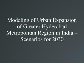 Modeling of Urban Expansion of Greater Hyderabad Metropolitan Region in India – Scenarios for 2030