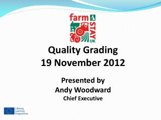Quality Grading 19 November 2012 Presented by  Andy Woodward Chief Executive