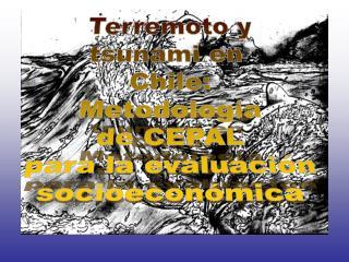 Terremoto y tsunami en  Chile: Metodología de CEPAL para la evaluación socioeconómica