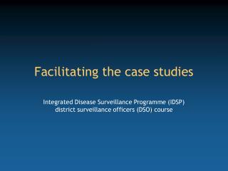 Facilitating the case studies