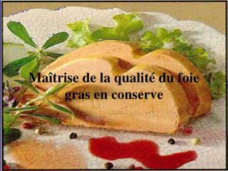 Ma trise de la qualit  du foie gras en conserve