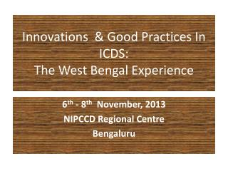 Innovations  & Good Practices In ICDS: The West Bengal Experience