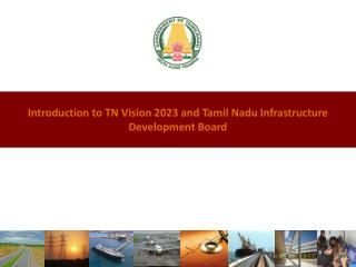Introduction to TN Vision 2023 and Tamil Nadu Infrastructure Development Board