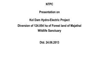 NTPC  Presentation on Kol Dam Hydro-Electric Project