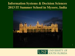 Information Systems & Decision Sciences  2013 IT Summer School in Mysore, India