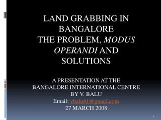 LAND GRABBING IN BANGALORE THE PROBLEM,  MODUS OPERANDI  AND SOLUTIONS A PRESENTATION AT THE