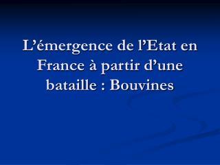 L  mergence de l Etat en France   partir d une bataille : Bouvines