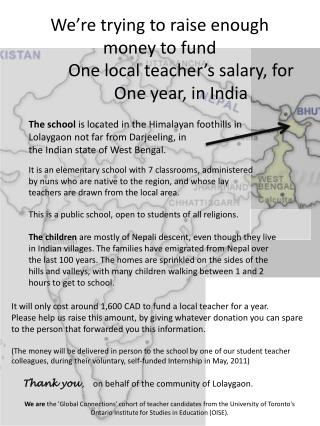 We're trying to raise enough money to fund  	One local teacher's salary, for  	One year, in  India