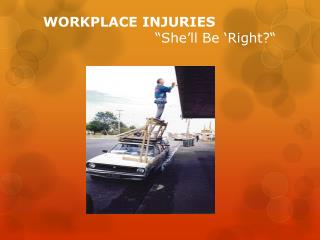 WORKPLACE INJURIES  								�She�ll Be �Right?�