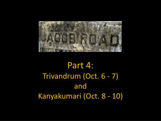 Part 4:  Trivandrum (Oct. 6 - 7) and Kanyakumari  (Oct. 8 - 10)