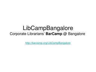 LibCampBangalore Corporate Librarians'  BarCamp  @ Bangalore