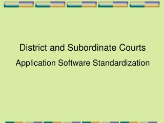 District and Subordinate Courts Application Software Standardization