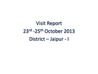 Visit Report  23 rd  -25 th  October 2013 District � Jaipur - I