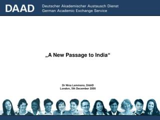 �A New Passage to India� Dr Nina Lemmens, DAAD London, 5th December 2008
