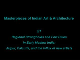 Masterpieces of Indian Art & Architecture 21 Regional Strongholds and Port Cities