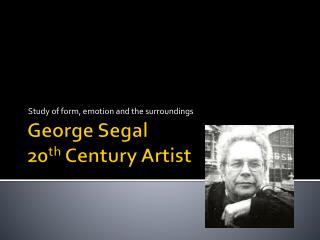 George Segal 20 th  Century Artist