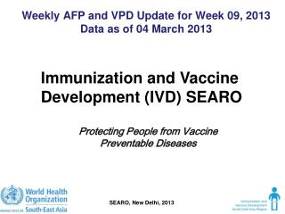 Weekly AFP and VPD Update for Week 09, 2013 Data as of 04 March 2013