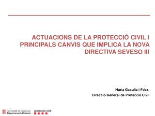 ACTUACIONS DE LA PROTECCIÓ CIVIL I PRINCIPALS CANVIS QUE IMPLICA LA NOVA DIRECTIVA SEVESO III