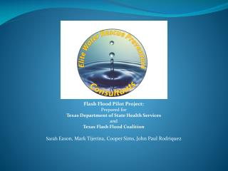 Flash Flood Pilot Project: Prepared for   Texas Department of State Health Services  and