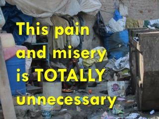 This  pain  and misery  is TOTALLY unnecessary