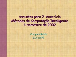 Assuntos para 2 o  exercício Métodos de Computação Inteligente 1 o  semestre de 2002
