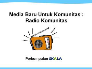 Media Baru Untuk Komunitas : Radio Komunitas