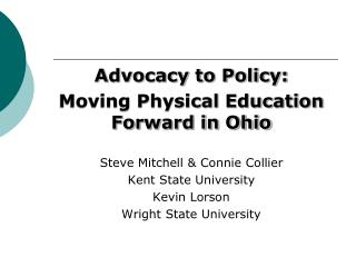 Advocacy to Policy:  Moving Physical Education Forward in Ohio Steve Mitchell & Connie Collier