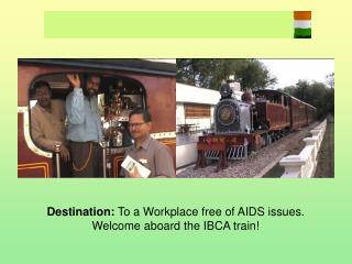 Destination:  To a Workplace free of AIDS issues. Welcome aboard the IBCA train!