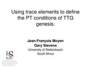 Using trace elements to define the PT conditions of TTG genesis.