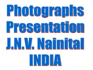 Photographs Presentation J.N.V. Nainital INDIA