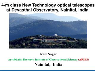 Ram Sagar   Aryabhatta Research Institute of Observational Sciences  (ARIES) Nainital,  India