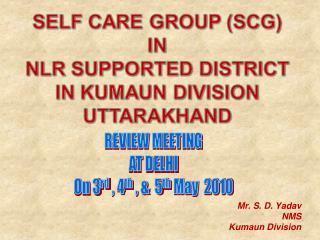 Mr. S. D. Yadav NMS Kumaun Division
